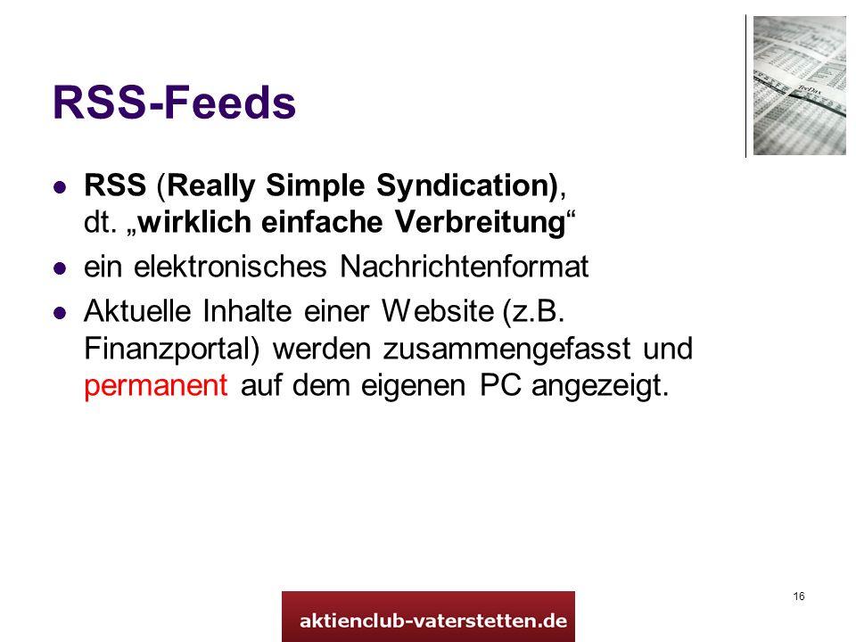 16 RSS-Feeds RSS (Really Simple Syndication), dt. wirklich einfache Verbreitung ein elektronisches Nachrichtenformat Aktuelle Inhalte einer Website (z