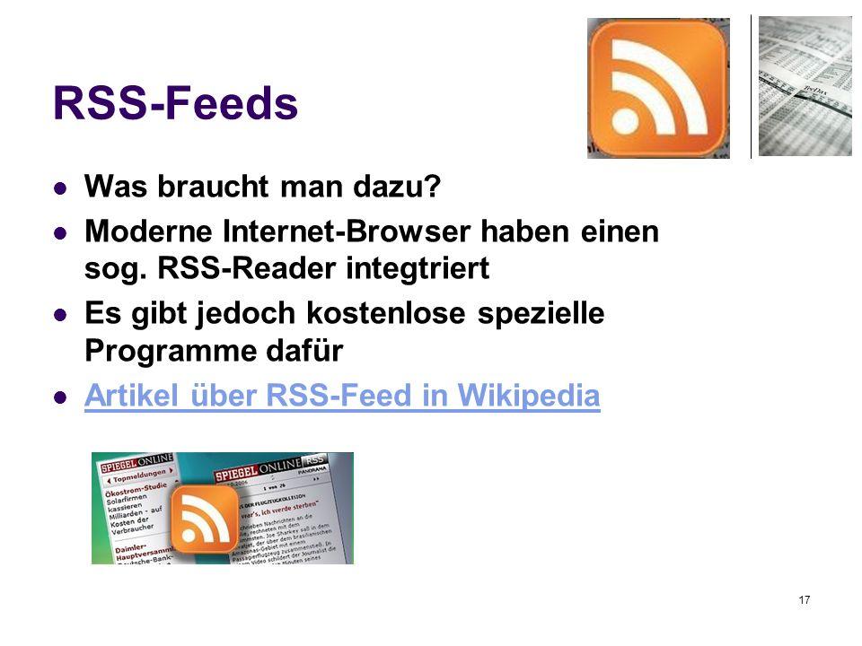 17 RSS-Feeds Was braucht man dazu? Moderne Internet-Browser haben einen sog. RSS-Reader integtriert Es gibt jedoch kostenlose spezielle Programme dafü