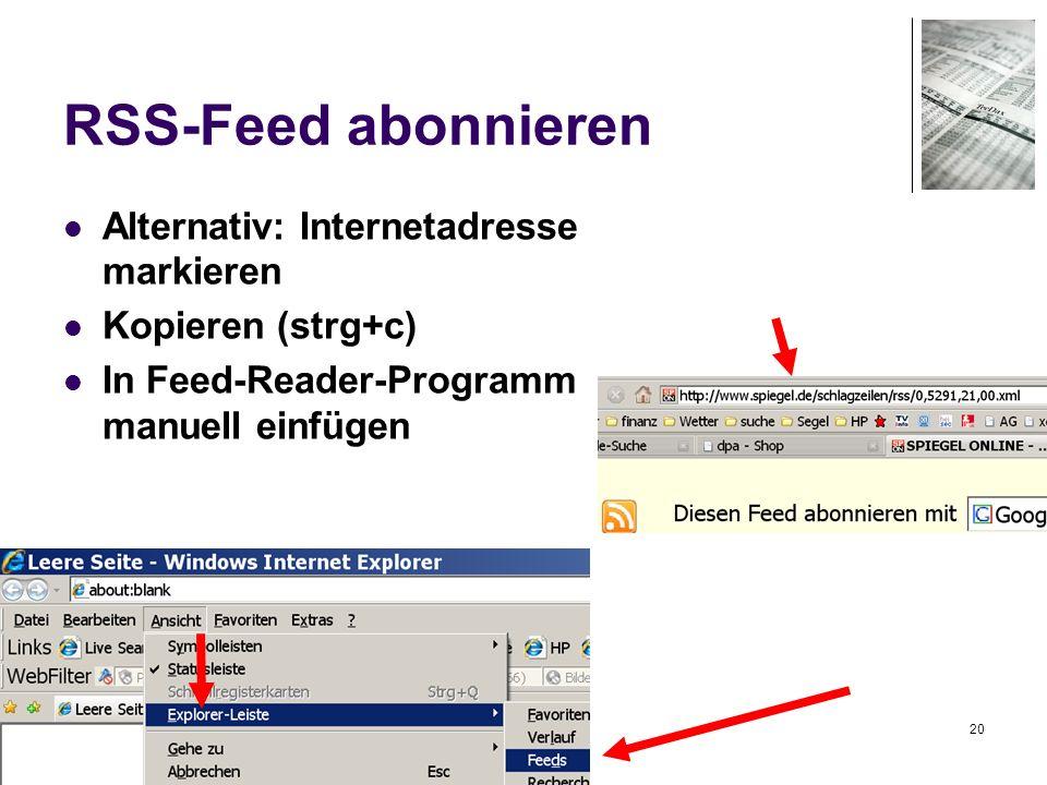 20 RSS-Feed abonnieren Alternativ: Internetadresse markieren Kopieren (strg+c) In Feed-Reader-Programm manuell einfügen