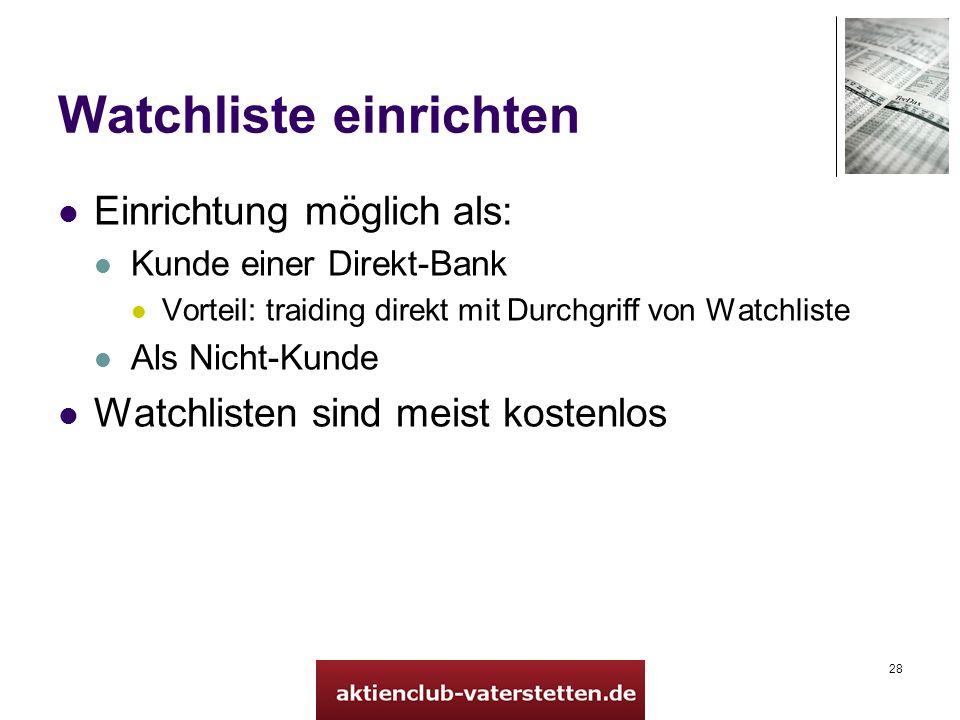 28 Watchliste einrichten Einrichtung möglich als: Kunde einer Direkt-Bank Vorteil: traiding direkt mit Durchgriff von Watchliste Als Nicht-Kunde Watchlisten sind meist kostenlos