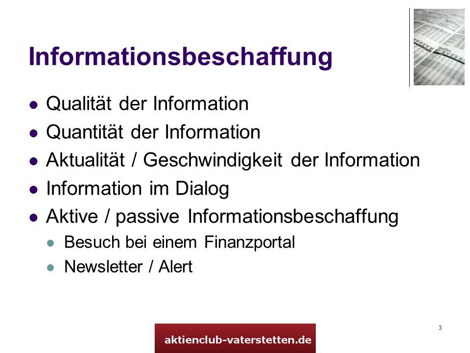 3 Informationsbeschaffung Qualität der Information Quantität der Information Aktualität / Geschwindigkeit der Information Information im Dialog Aktive / passive Informationsbeschaffung Besuch bei einem Finanzportal Newsletter / Alert