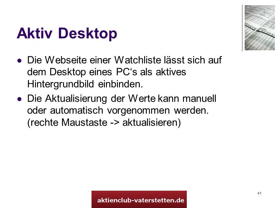 41 Aktiv Desktop Die Webseite einer Watchliste lässt sich auf dem Desktop eines PCs als aktives Hintergrundbild einbinden. Die Aktualisierung der Wert