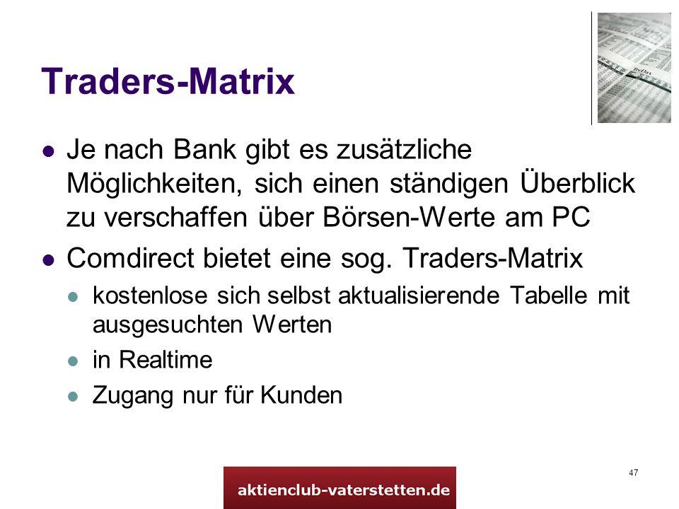 47 Traders-Matrix Je nach Bank gibt es zusätzliche Möglichkeiten, sich einen ständigen Überblick zu verschaffen über Börsen-Werte am PC Comdirect bietet eine sog.