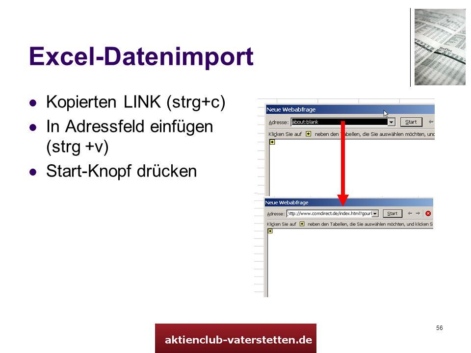 56 Excel-Datenimport Kopierten LINK (strg+c) In Adressfeld einfügen (strg +v) Start-Knopf drücken