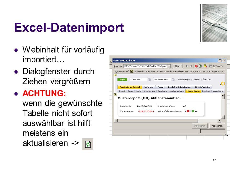 57 Excel-Datenimport Webinhalt für vorläufig importiert… Dialogfenster durch Ziehen vergrößern ACHTUNG: wenn die gewünschte Tabelle nicht sofort auswählbar ist hilft meistens ein aktualisieren ->