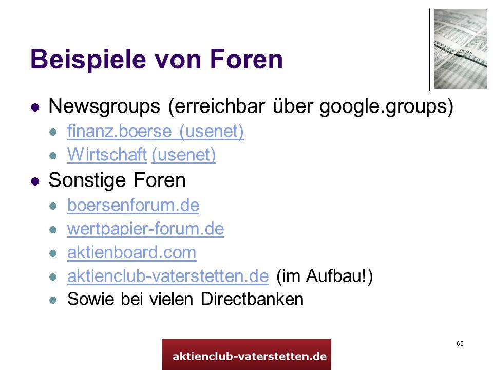 65 Beispiele von Foren Newsgroups (erreichbar über google.groups) finanz.boerse (usenet) Wirtschaft (usenet) Wirtschaft(usenet) Sonstige Foren boersen