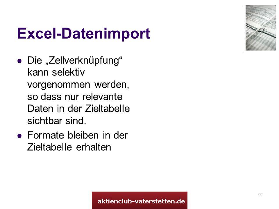 66 Excel-Datenimport Die Zellverknüpfung kann selektiv vorgenommen werden, so dass nur relevante Daten in der Zieltabelle sichtbar sind. Formate bleib