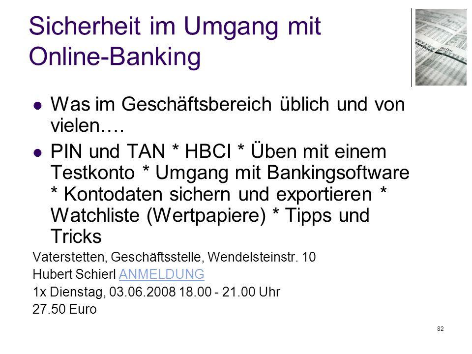 82 Sicherheit im Umgang mit Online-Banking Was im Geschäftsbereich üblich und von vielen…. PIN und TAN * HBCI * Üben mit einem Testkonto * Umgang mit