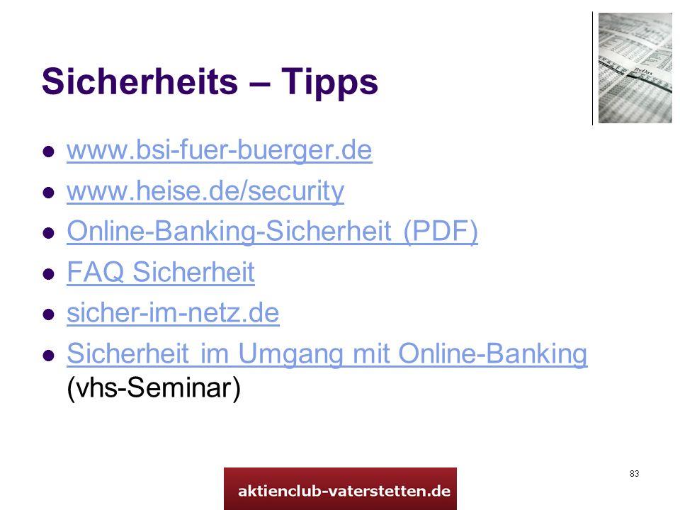 83 Sicherheits – Tipps www.bsi-fuer-buerger.de www.heise.de/security Online-Banking-Sicherheit (PDF) FAQ Sicherheit sicher-im-netz.de Sicherheit im Um