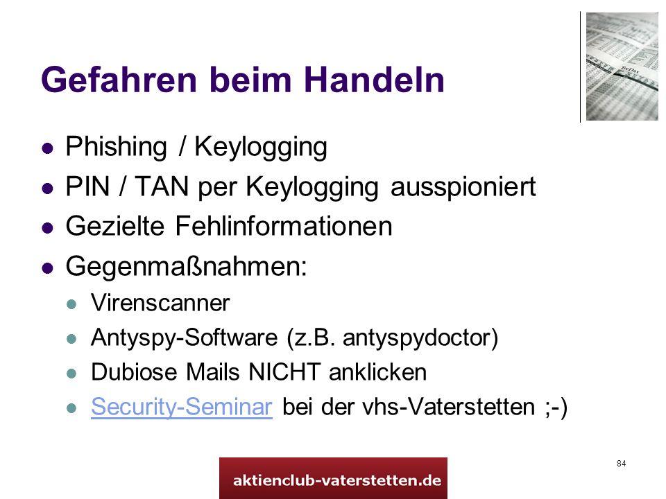 84 Gefahren beim Handeln Phishing / Keylogging PIN / TAN per Keylogging ausspioniert Gezielte Fehlinformationen Gegenmaßnahmen: Virenscanner Antyspy-Software (z.B.