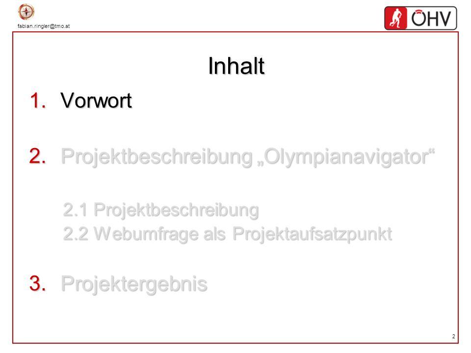 fabian.ringler@tmo.at 2 Inhalt Vorwort Vorwort Projektbeschreibung Olympianavigator Projektbeschreibung Olympianavigator 2.1 Projektbeschreibung 2.1 P