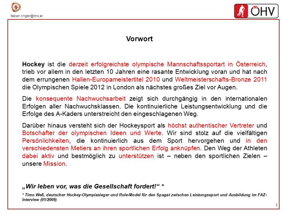 fabian.ringler@tmo.at 4 Das vorliegende Strategiepapier ist das Produkt des im Jahr 2009 - unter dem Projekttitel Olympia-Navigator - umgesetzten Strategieentwicklungsprojektes des Österreichschen Hockeyverbandes.