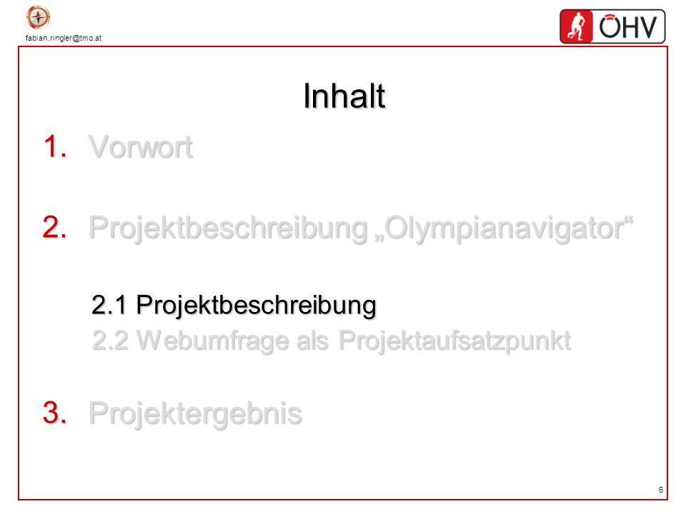 fabian.ringler@tmo.at 6 Inhalt Vorwort Vorwort Projektbeschreibung Olympianavigator Projektbeschreibung Olympianavigator 2.1 Projektbeschreibung 2.1 P