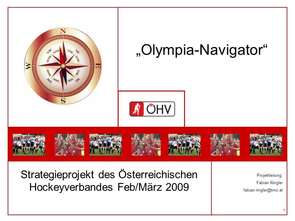7 Olympia-Navigator Strategieprojekt des Österreichischen Hockeyverbandes Feb/März 2009 Projektleitung: Fabian Ringler fabian.ringler@tmo.at