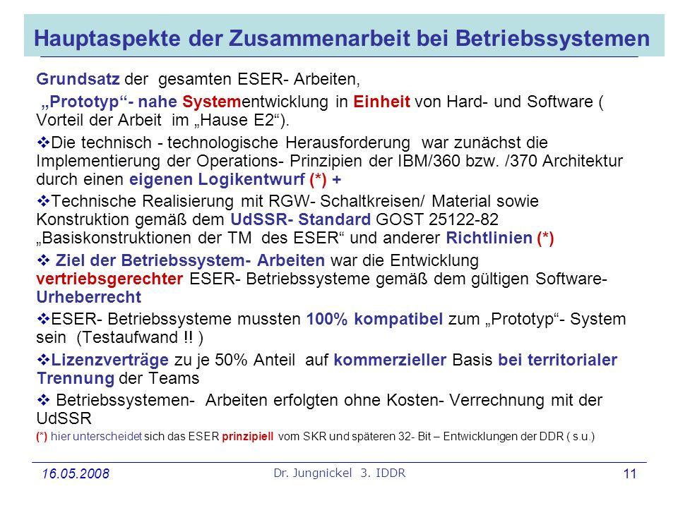 16.05.2008 Dr. Jungnickel 3. IDDR 11 Hauptaspekte der Zusammenarbeit bei Betriebssystemen Grundsatz der gesamten ESER- Arbeiten, Prototyp- nahe System