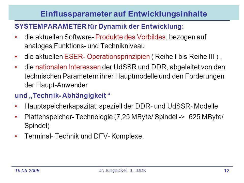 16.05.2008 Dr. Jungnickel 3. IDDR 12 Einflussparameter auf Entwicklungsinhalte SYSTEMPARAMETER für Dynamik der Entwicklung: die aktuellen Software- Pr