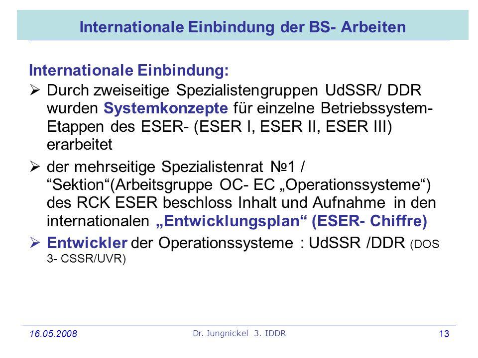 16.05.2008 Dr. Jungnickel 3. IDDR 13 Internationale Einbindung der BS- Arbeiten Internationale Einbindung: Durch zweiseitige Spezialistengruppen UdSSR