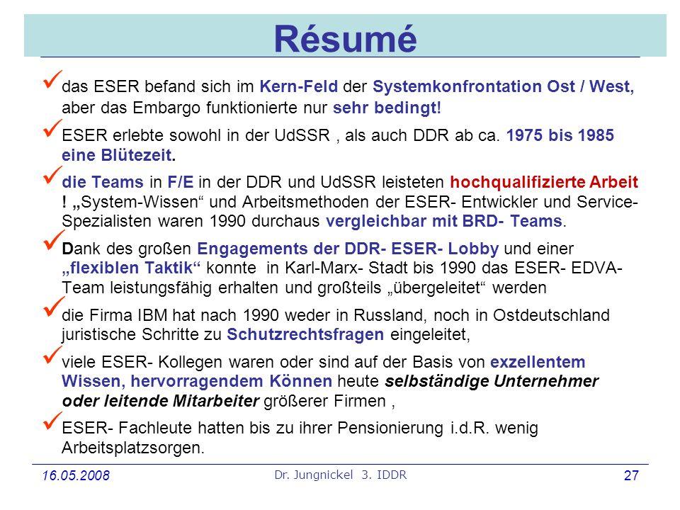 16.05.2008 Dr. Jungnickel 3. IDDR 27 Résumé das ESER befand sich im Kern-Feld der Systemkonfrontation Ost / West, aber das Embargo funktionierte nur s