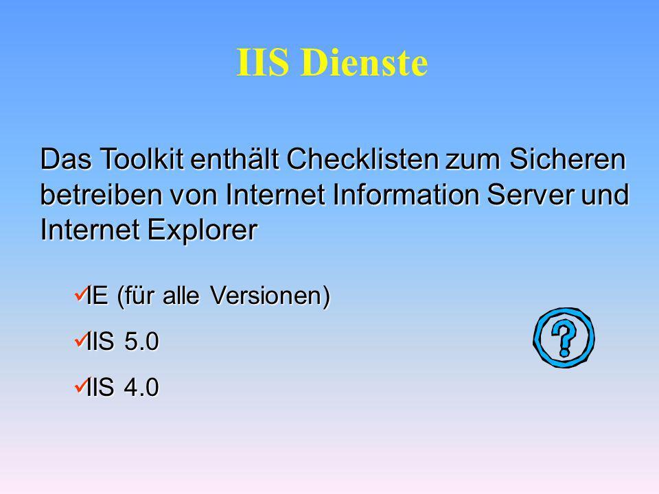 IIS TOOLS IIS Lockdown Wizard Konfiguriert IIS auf Windows NT 4.0 oder Windows 2000 Server URLScan Windows 2000 SP1 oder später Analysiert vom IIS empfangene HTTP Anfragen