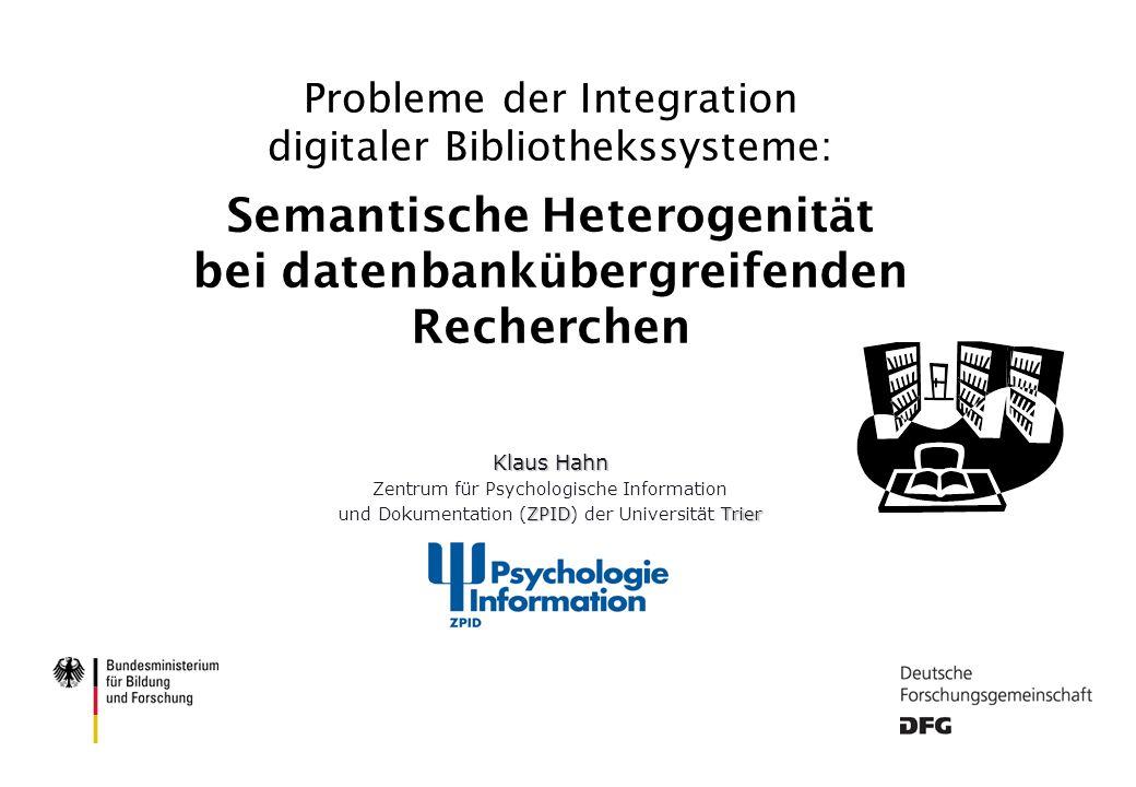 ZPID Universität Trier Mitglied in der WGL 9. Kongreß der IuK / Osnabrück 2oo3 Semantische Heterogenität bei datenbankübergreifenden Recherchen Klaus