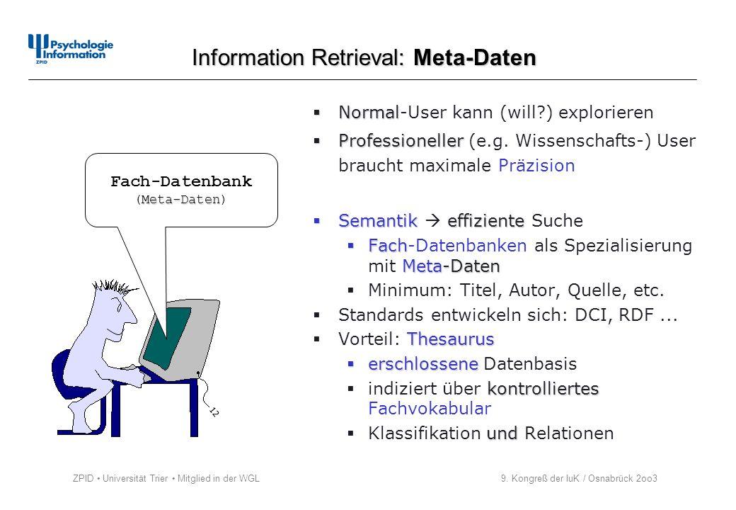 ZPID Universität Trier Mitglied in der WGL 9. Kongreß der IuK / Osnabrück 2oo3 Information Retrieval: Meta-Daten Normal Normal-User kann (will?) explo