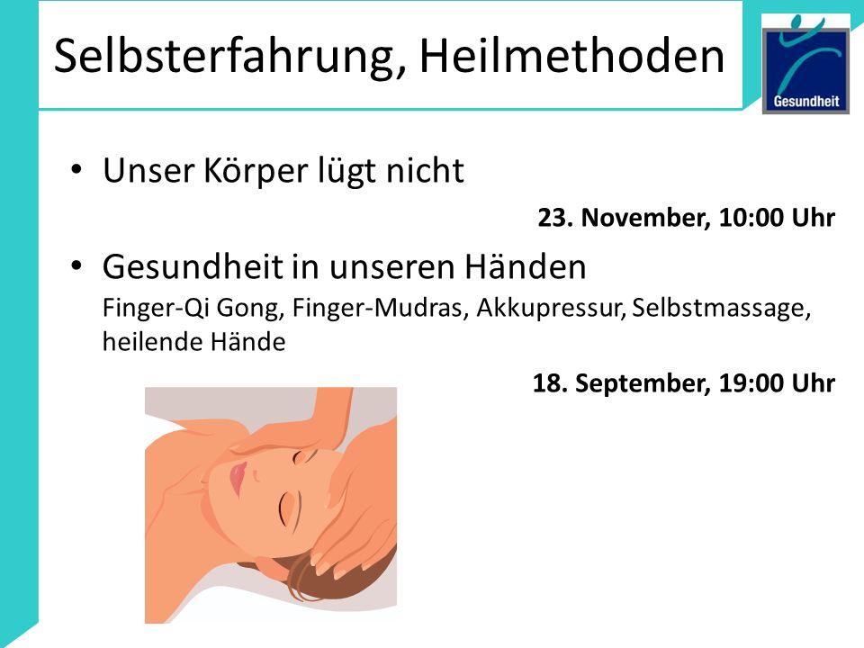 Selbsterfahrung, Heilmethoden Unser Körper lügt nicht 23. November, 10:00 Uhr Gesundheit in unseren Händen Finger-Qi Gong, Finger-Mudras, Akkupressur,
