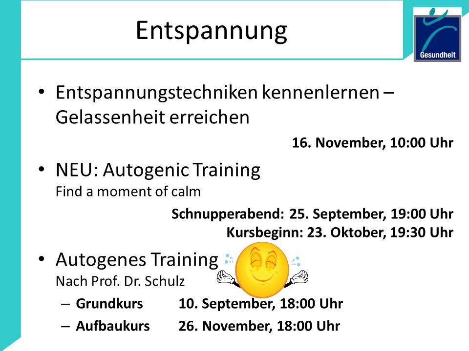 Entspannung Entspannungstechniken kennenlernen – Gelassenheit erreichen 16. November, 10:00 Uhr NEU: Autogenic Training Find a moment of calm Schnuppe