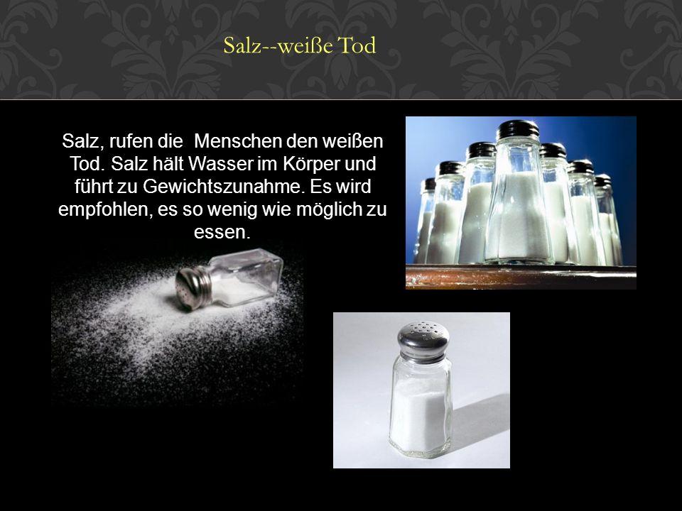 Salz, rufen die Menschen den wei ß en Tod.