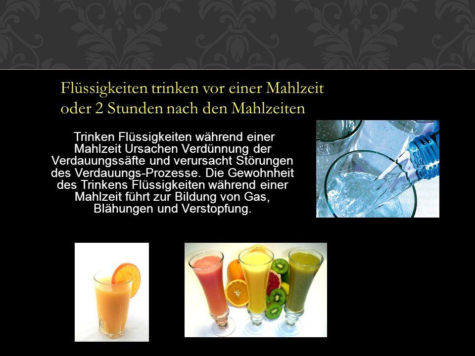 Trinken Flüssigkeiten während einer Mahlzeit Ursachen Verdünnung der Verdauungssäfte und verursacht Störungen des Verdauungs-Prozesse.