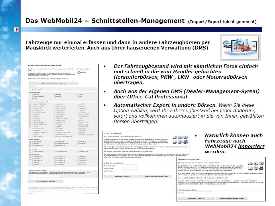 Das WebMobil24 – Schnittstellen-Management (Import/Export leicht gemacht) Der Fahrzeugbestand wird mit sämtlichen Fotos einfach und schnell in die vom Händler gebuchten Herstellerbörsen, PKW-, LKW- oder Motorradbörsen übertragen.