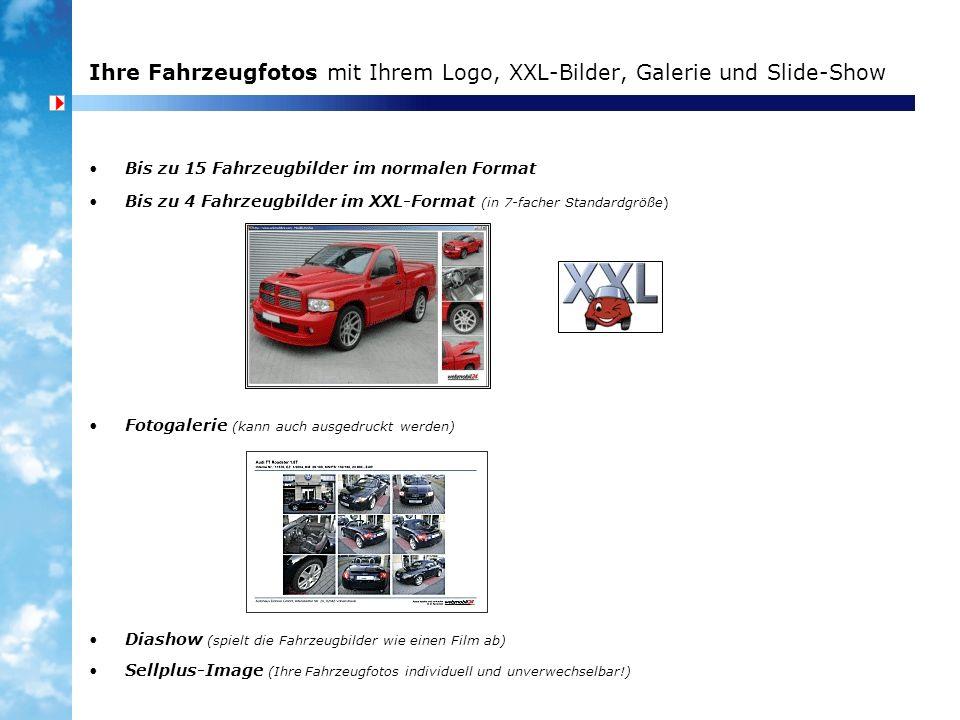 Ihre Fahrzeugfotos mit Ihrem Logo, XXL-Bilder, Galerie und Slide-Show Bis zu 15 Fahrzeugbilder im normalen Format Bis zu 4 Fahrzeugbilder im XXL-Forma