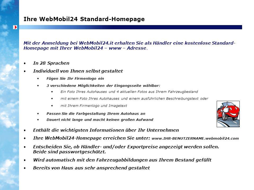 Ihre WebMobil24 Standard-Homepage In 28 Sprachen Individuell von Ihnen selbst gestaltet Fügen Sie Ihr Firmenlogo ein Mit der Anmeldung bei WebMobil24.it erhalten Sie als Händler eine kostenlose Standard- Homepage mit Ihrer WebMobil24 – www – Adresse.