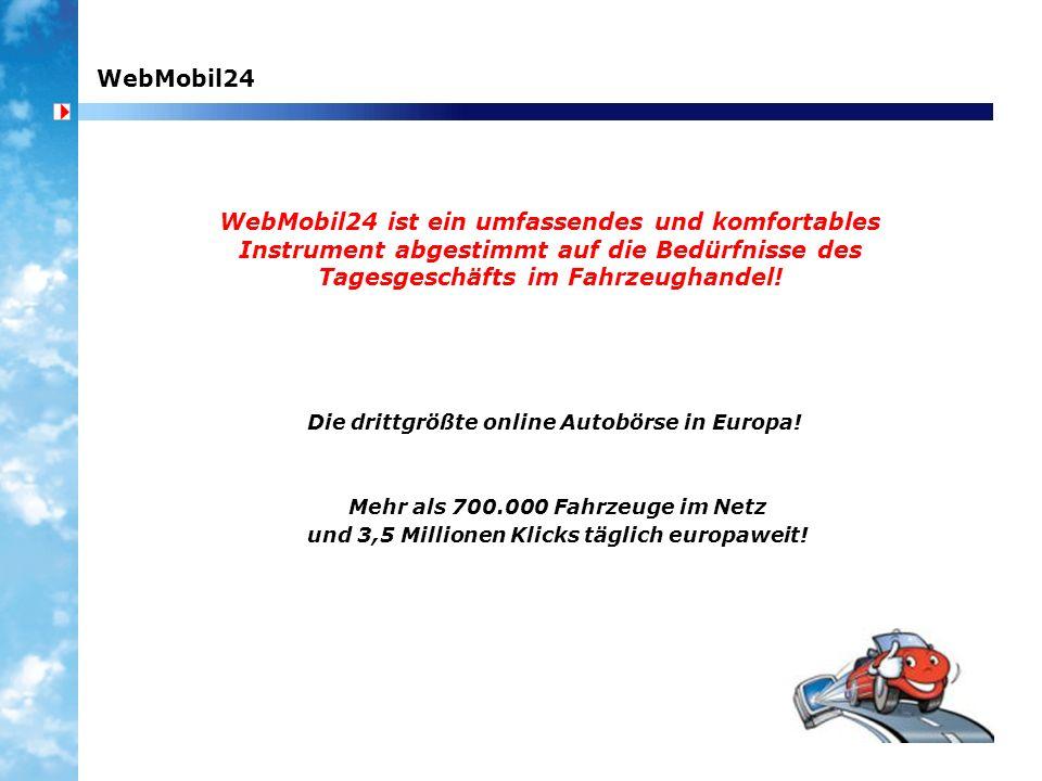 WebMobil24 WebMobil24 ist ein umfassendes und komfortables Instrument abgestimmt auf die Bedürfnisse des Tagesgeschäfts im Fahrzeughandel! Die drittgr