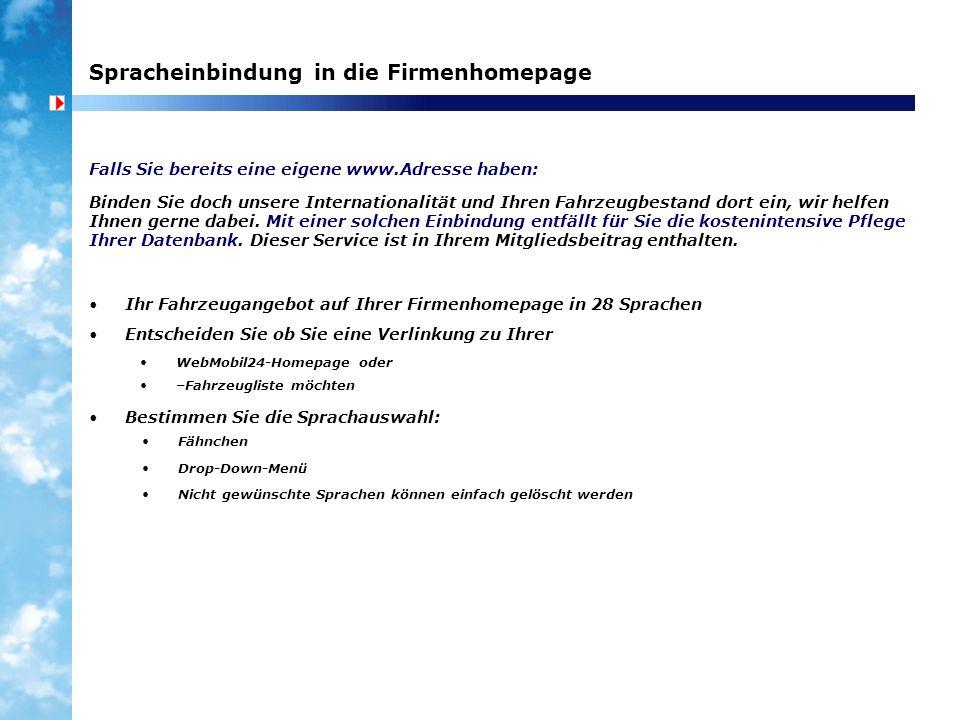 Spracheinbindung in die Firmenhomepage Falls Sie bereits eine eigene www.Adresse haben: Binden Sie doch unsere Internationalität und Ihren Fahrzeugbes