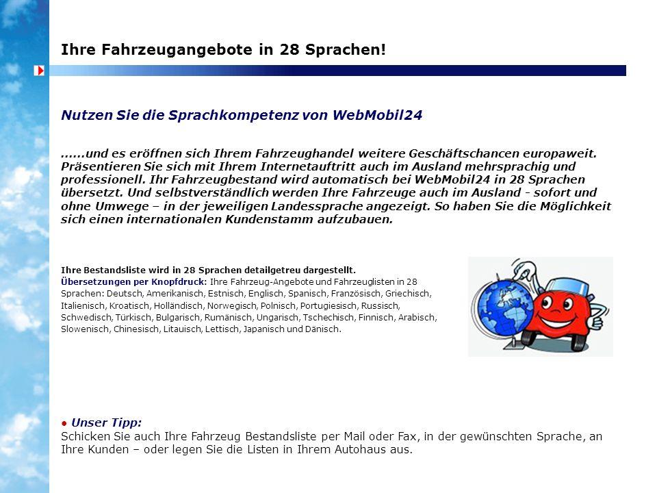 Ihre Fahrzeugangebote in 28 Sprachen! Nutzen Sie die Sprachkompetenz von WebMobil24 Ihre Bestandsliste wird in 28 Sprachen detailgetreu dargestellt. Ü