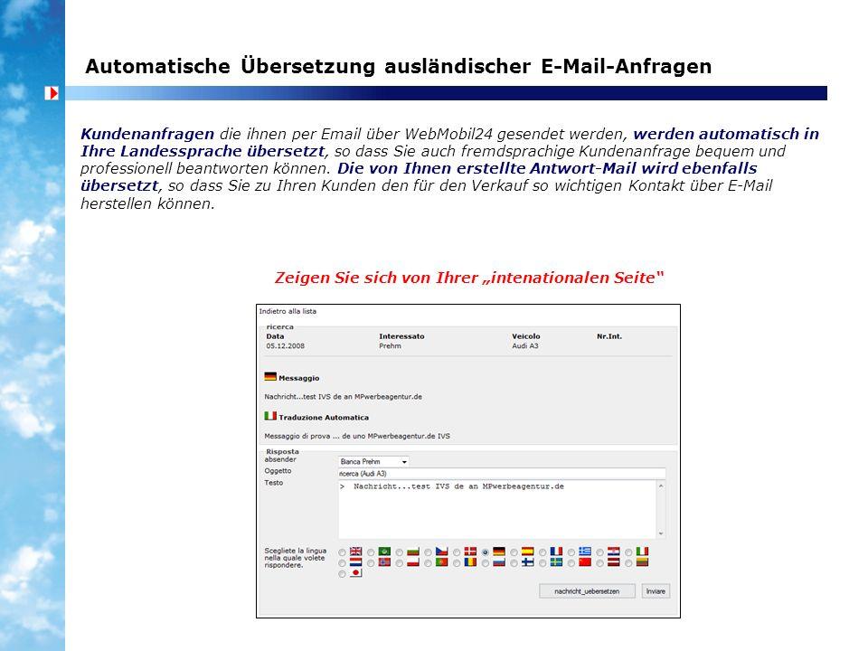 Automatische Übersetzung ausländischer E-Mail-Anfragen Kundenanfragen die ihnen per Email über WebMobil24 gesendet werden, werden automatisch in Ihre