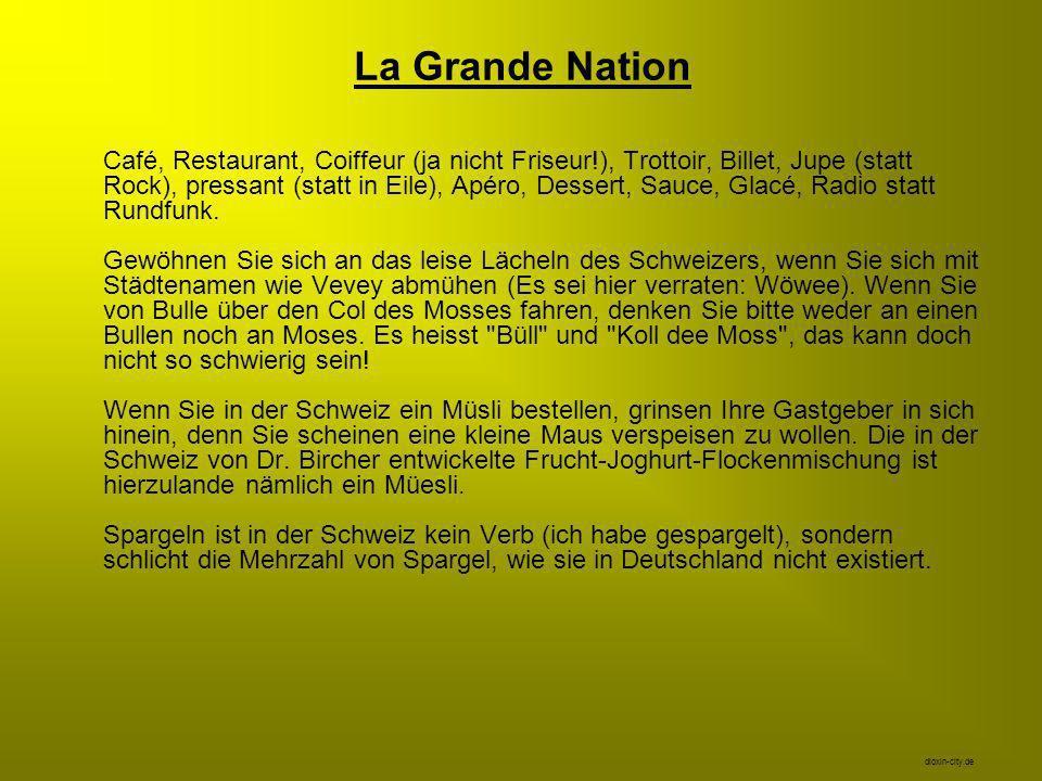 La Grande Nation Café, Restaurant, Coiffeur (ja nicht Friseur!), Trottoir, Billet, Jupe (statt Rock), pressant (statt in Eile), Apéro, Dessert, Sauce,