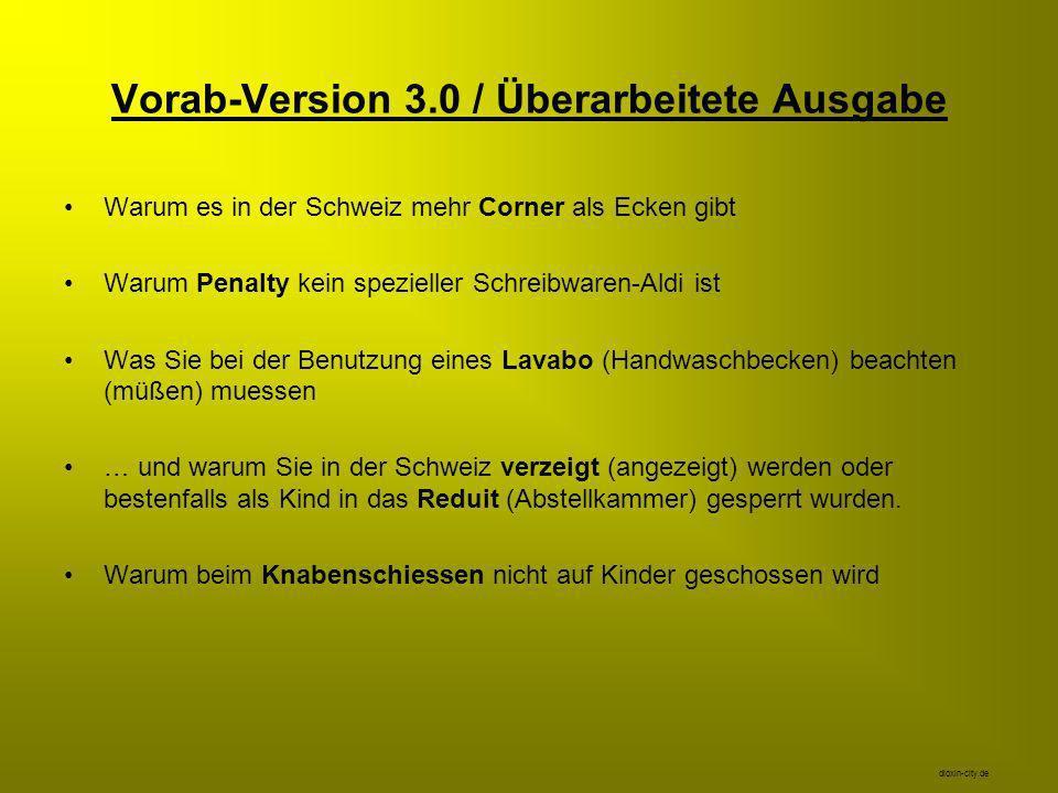 Vorab-Version 3.0 / Überarbeitete Ausgabe Warum es in der Schweiz mehr Corner als Ecken gibt Warum Penalty kein spezieller Schreibwaren-Aldi ist Was S