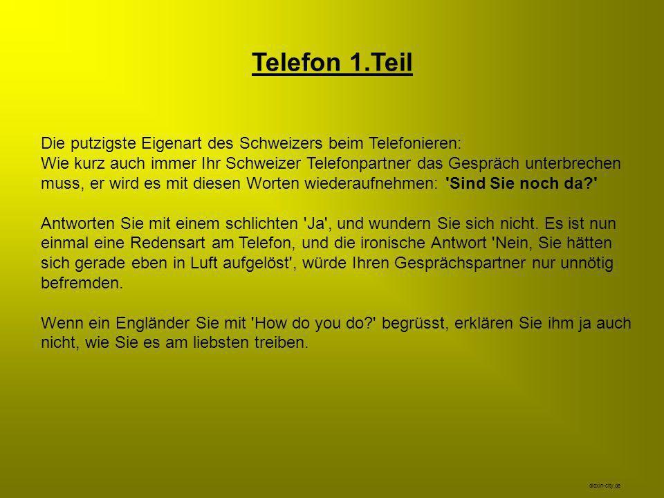 Telefon 2.Teil Ebenfalls geht der Verabschiedung - vor allem in Berner Regionen - immer ein gedehntes Aaauusoo voraus und deutet somit an, dass der Gesprächspartner das Telefonat beenden möchte.