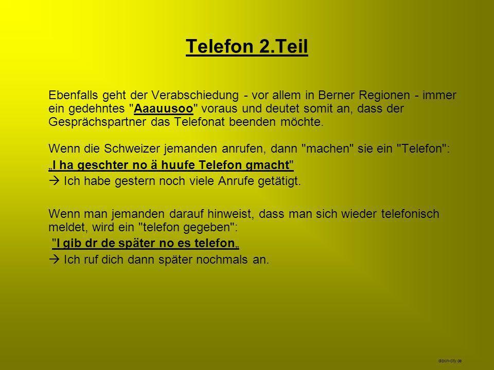 Telefon 2.Teil Ebenfalls geht der Verabschiedung - vor allem in Berner Regionen - immer ein gedehntes