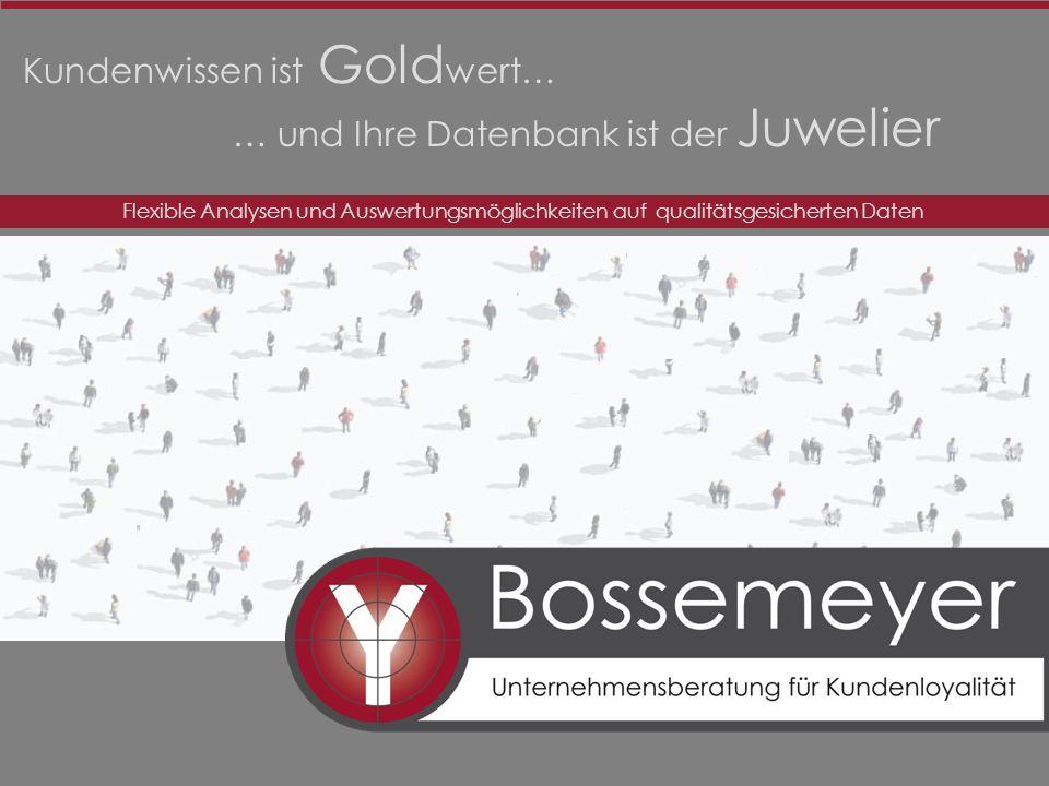 Kundenwissen ist Gold wert… … und Ihre Datenbank ist der Juwelier Flexible Analysen und Auswertungsmöglichkeiten auf qualitätsgesicherten Daten