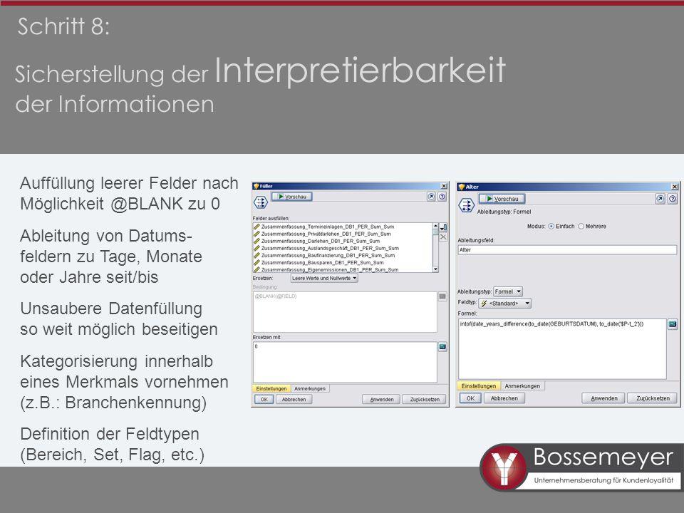 Schritt 8: Sicherstellung der Interpretierbarkeit der Informationen Auffüllung leerer Felder nach Möglichkeit @BLANK zu 0 Ableitung von Datums- felder