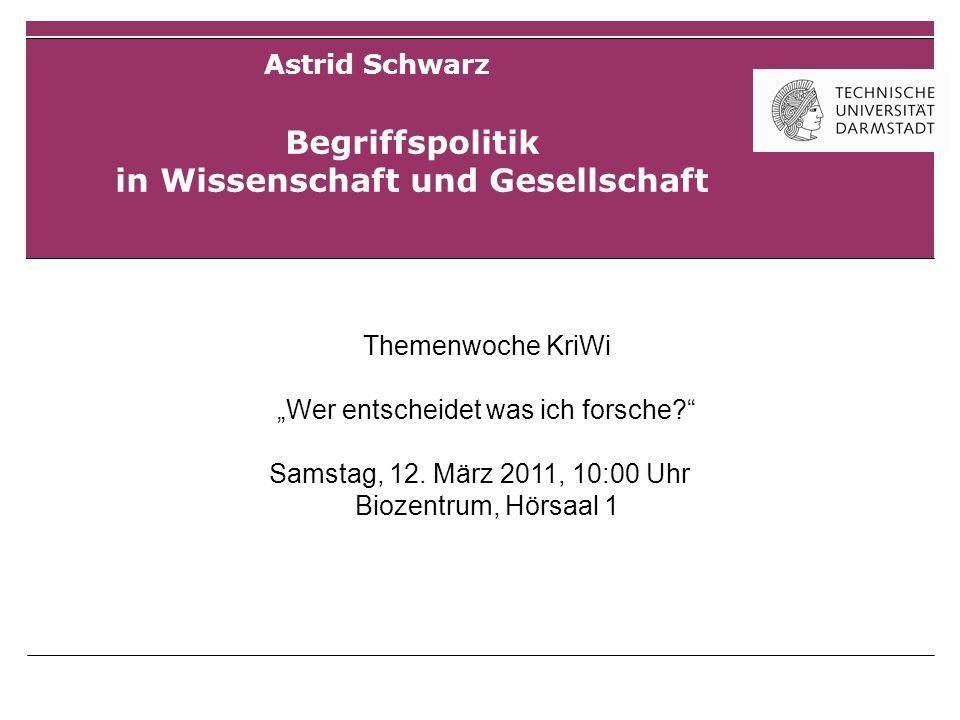 Begriffspolitik in Wissenschaft und Gesellschaft Astrid Schwarz Themenwoche KriWi Wer entscheidet was ich forsche.