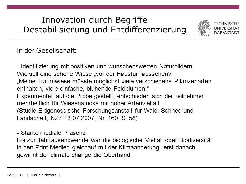 Innovation durch Begriffe – Destabilisierung und Entdifferenzierung 12.3.2011 | Astrid Schwarz | In der Gesellschaft: - Identifizierung mit positiven und wünschenswerten Naturbildern Wie soll eine schöne Wiese vor der Haustür aussehen.