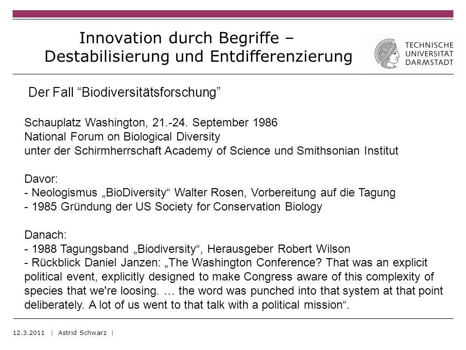 Innovation durch Begriffe – Destabilisierung und Entdifferenzierung 12.3.2011 | Astrid Schwarz | Der Fall Biodiversitätsforschung Schauplatz Washington, 21.-24.