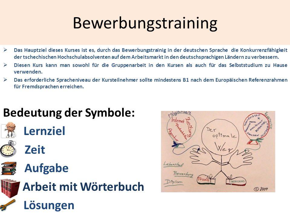 Bewerbungstraining Das Hauptziel dieses Kurses ist es, durch das Bewerbungstrainig in der deutschen Sprache die Konkurrenzfähigkeit der tschechischen