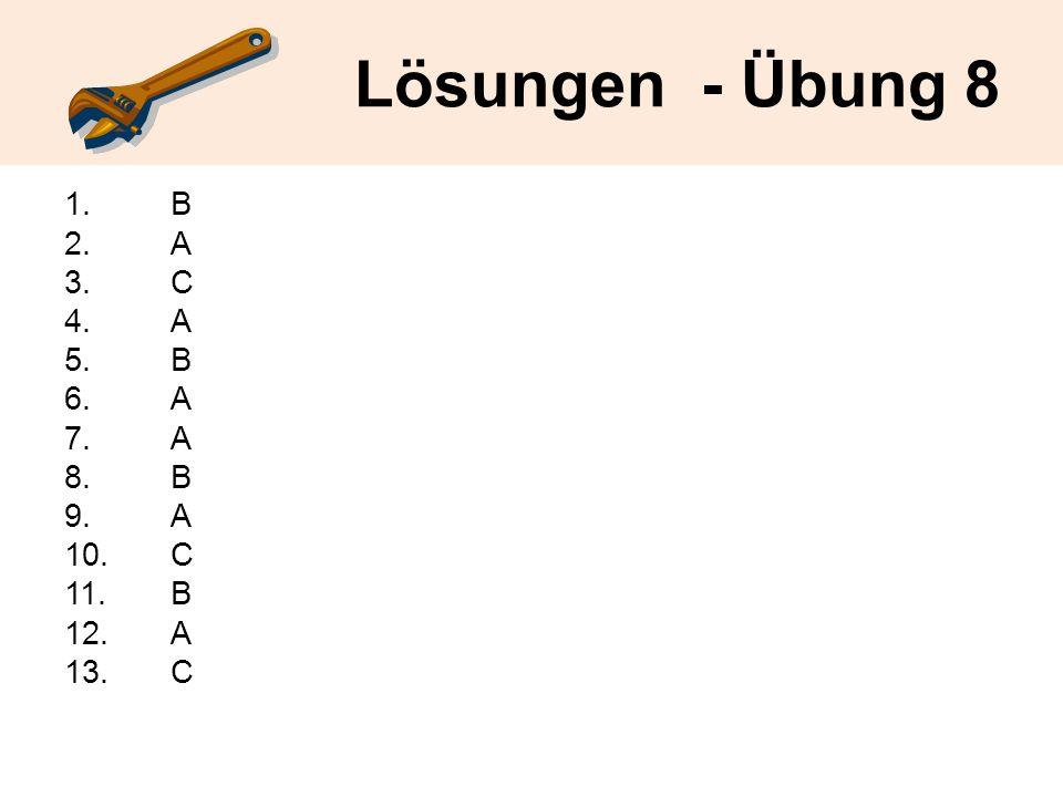 Lösungen - Übung 8 1.B 2.A 3.C 4. A 5. B 6. A 7. A 8. B 9. A 10. C 11. B 12. A 13.C