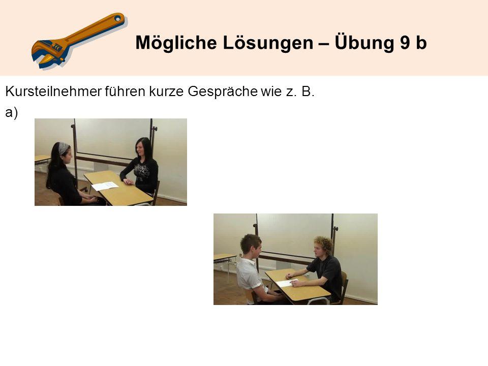 Mögliche Lösungen – Übung 9 b Kursteilnehmer führen kurze Gespräche wie z. B. a)