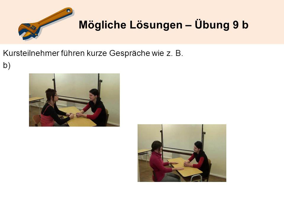 Mögliche Lösungen – Übung 9 b Kursteilnehmer führen kurze Gespräche wie z. B. b)