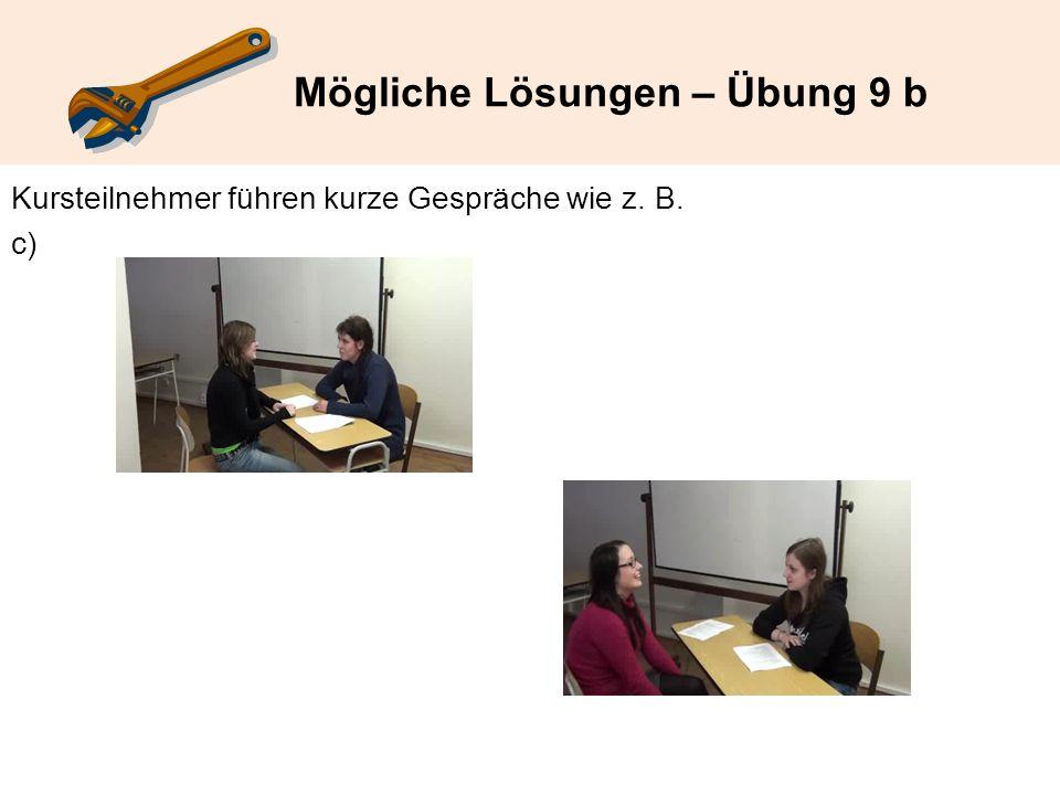 Mögliche Lösungen – Übung 9 b Kursteilnehmer führen kurze Gespräche wie z. B. c)